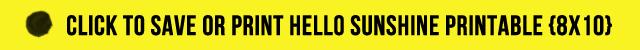 click to print or save hello sunshine printable_8x10