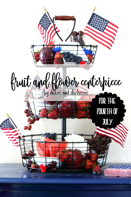 fruit and flower centerpiece for the fourth of july